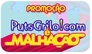 Promoção PutsGrilo!com é Malhação