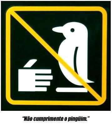 Placas Bizarras: Não Cumprimente o Pingüim